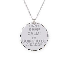 I Cant Keep Calm! Im Going To Be A Daddy Necklace