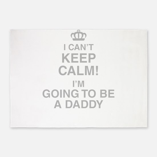I Cant Keep Calm! Im Going To Be A Daddy 5'x7'Area