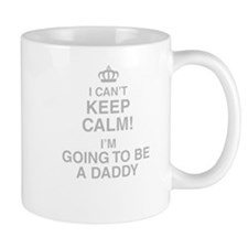 I Cant Keep Calm! Im Going To Be A Daddy Mugs