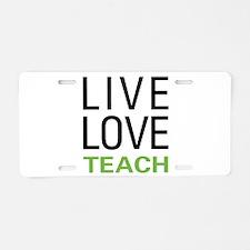 Live Love Teacher Aluminum License Plate