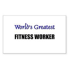 Worlds Greatest FITNESS WORKER Sticker (Rectangula