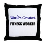 Worlds Greatest FITNESS WORKER Throw Pillow