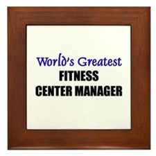 Worlds Greatest FITNESS CENTER MANAGER Framed Tile