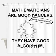 MATHEMATICIANS ARE GOOD DANCERS Shower Curtain