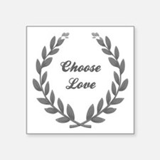 "CHOOSE LOVE Square Sticker 3"" x 3"""