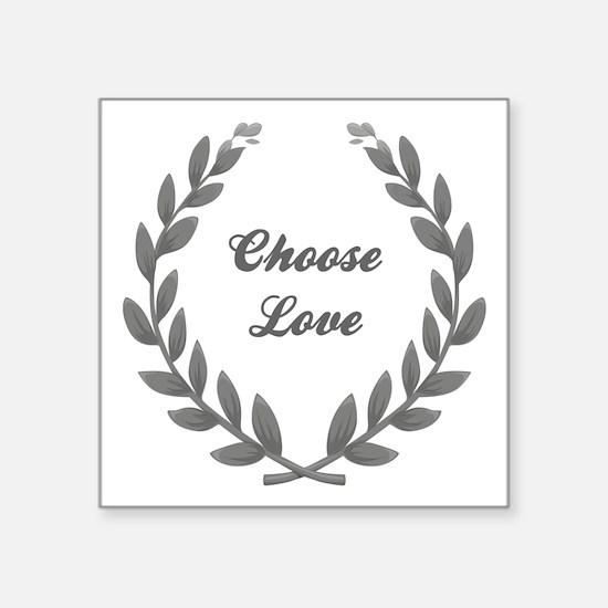 """CHOOSE LOVE Square Sticker 3"""" x 3"""""""