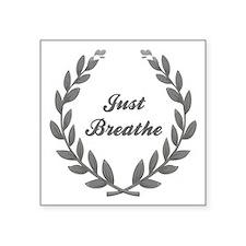 """JUST BREATHE Square Sticker 3"""" x 3"""""""