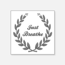 "JUST BREATHE Square Sticker 3"" x 3"""
