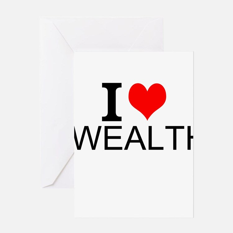 I Love Wealth Greeting Cards