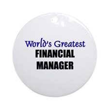 Worlds Greatest FINANCIAL MANAGER Ornament (Round)
