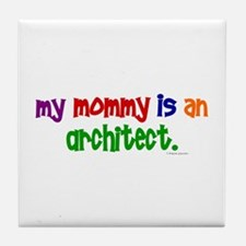 My Mommy Is An Architect Tile Coaster