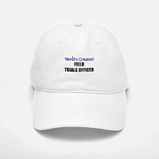 Worlds Greatest FIELD TRIALS OFFICER Baseball Baseball Cap