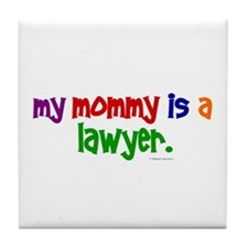 My Mommy Is A Lawyer Tile Coaster