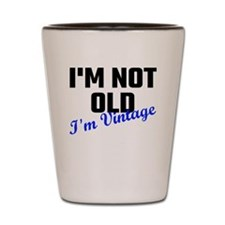 I Am Not Old I Am Vintage Shot Glass