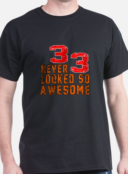 33 Never looked So Awesome T-Shirt
