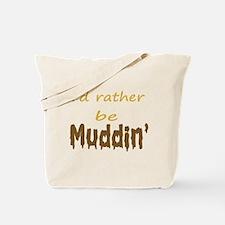 I'd rather be muddin' Tote Bag