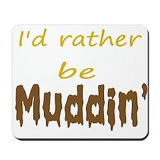 I'd rather be muddin' Mousepad