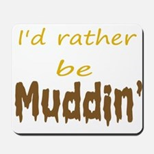 I'd rather be muddin' Mousepad