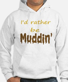 I'd rather be muddin' Hoodie