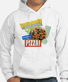 Somebody Order a Pizza Hoodie