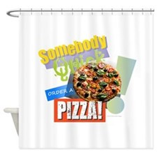 Somebody Order a Pizza Shower Curtain