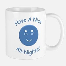 Have A Nice All-Nighter Mugs
