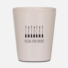 Follow Your Dreams Shot Glass