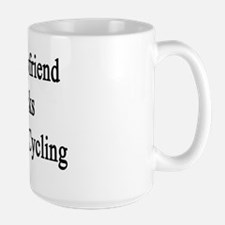 My Boyfriend Kicks Butt At Cycling  Mug