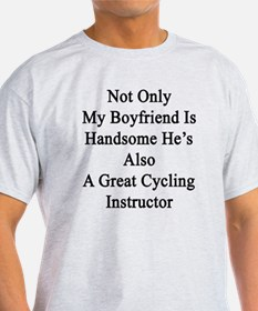 Not Only My Boyfriend Is Handsome He T-Shirt