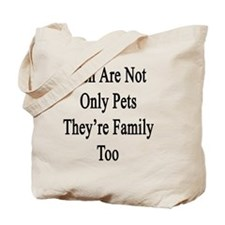 Fish Are Not Only Pets They're Family Too Tote Bag