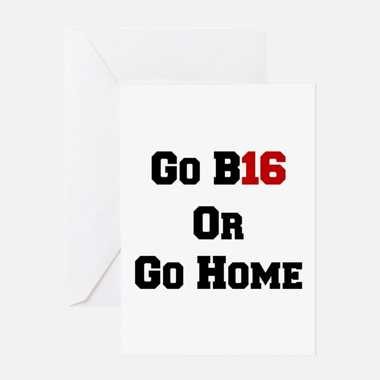 Go B16 or Go Home Greeting Cards