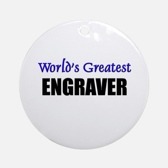 Worlds Greatest ENGRAVER Ornament (Round)