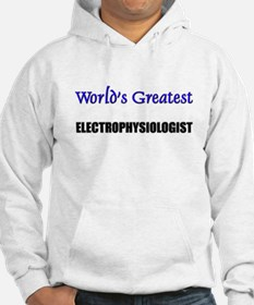 Worlds Greatest ELECTROPHYSIOLOGIST Hoodie