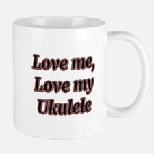 Love Me, Love My Ukulele Mugs