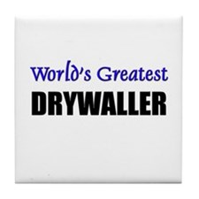 Worlds Greatest DRYWALLER Tile Coaster