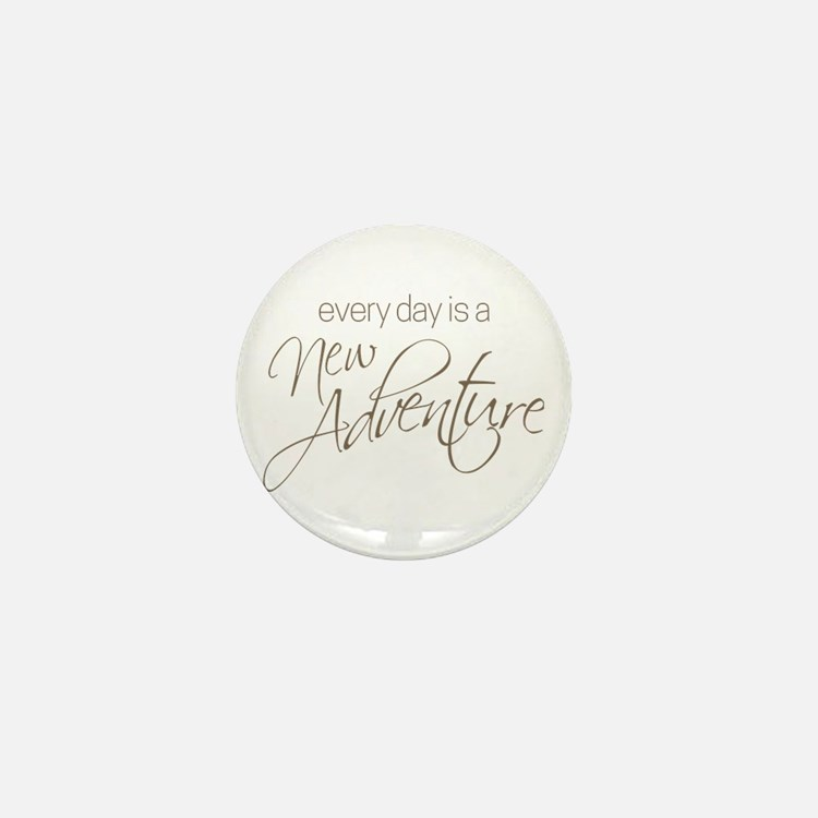 Every Day is a New Adventure Mini Button