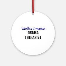 Worlds Greatest DRAMA THERAPIST Ornament (Round)
