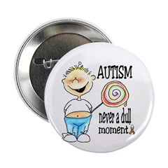 AUTISM ~ never a dull moment! Button