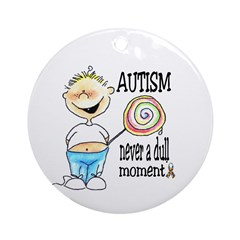 AUTISM ~ never a dull moment! Ornament (Round)