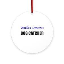 Worlds Greatest DOG CATCHER Ornament (Round)