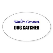Worlds Greatest DOG CATCHER Oval Decal