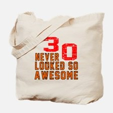 30 Never looked So Awesome Tote Bag