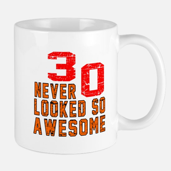 30 Never looked So Awesome Mug