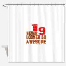 19 Never looked So Awesome Shower Curtain