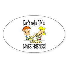 Don't make fun~make friends! Oval Decal