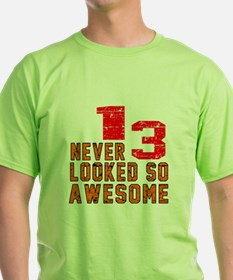 13 Never looked So Awesome T-Shirt