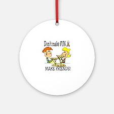 Don't make fun~make friends! Ornament (Round)