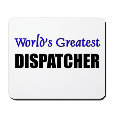 Worlds Greatest DISPATCHER Mousepad