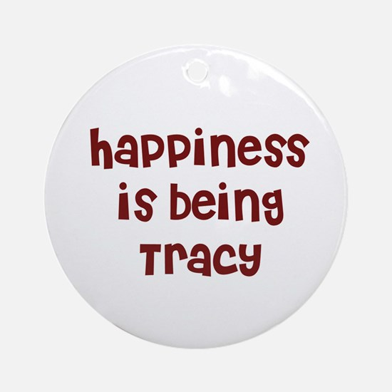 happiness is being Tracy Ornament (Round)