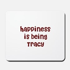 happiness is being Tracy Mousepad